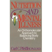 Nutrition and Mental Illness: An Orthomolecular Approach to Balancing Body Chemistry, Paperback