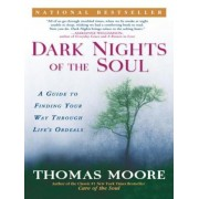 Dark Nights of the Soul: A Guide to Finding Your Way Through Life's Ordeals, Paperback