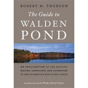 The Guide to Walden Pond: An Exploration of the History, Nature, Landscape, and Literature of One of America's Most Iconic Places, Paperback/Robert M. Thorson