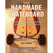 Handmade Skateboard Design and Build a Custom Longboard Cruiser or Street Deck from Scratch par Berger & & Matt