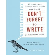 Don't Forget to Write for the Elementary Grades: 50 Enthralling and Effective Writing Lessons, Ages 5 to 12, Paperback/826 National