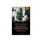 ROMANIA MEDICILOR. Medici tarani si igiena rurala in Romania de la 1860 la 1910