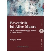 Povestirile lui Alice Munro. De la Dance of the Happy Shades la Open Secrets