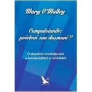 Compulsiunile Prieteni Sau Dusmani - Mary O Malley