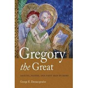 Gregory the Great: Ascetic, Pastor, and First Man of Rome, Paperback/George E. Demacopoulos
