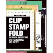 Clip, Stamp, Fold: The Radical Architecture of Little Magazines 196x to 197x, Hardcover