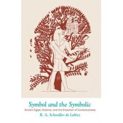 Symbol and the Symbolic: Ancient Egypt, Science, and the Evolution of Consciousness, Paperback/R. A. Schwaller De Lubicz