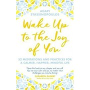 Wake Up To The Joy Of You, Paperback/Agapi Stassinopoulos