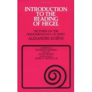Introduction to the Reading of Hegel: Lectures on the ''Phenomenology of Spirit'', Paperback/Alexandre Kojeve