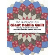The Quick and Easy Giant Dahlia Quilt: Step-By-Step Instructions and Full-Size Templates for Four Quilt Sizes, Paperback
