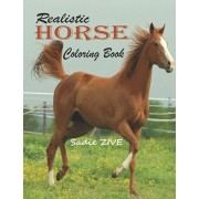 Realistic Horse Coloring Book: Wonderful World of Horses Coloring Book: An Adult Coloring Book for Horse Lovers; Big Book of Horses to Color; Horse C, Paperback/Sadie Zive