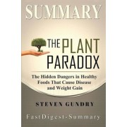 "Summary - The Plant Paradox: By Steven Gundry - The Hidden Dangers in ""healthy"" Foods That Cause Disease and Weight Gain, Paperback"