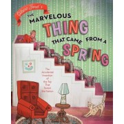 The Marvelous Thing That Came from a Spring: The Accidental Invention of the Toy That Swept the Nation, Hardcover