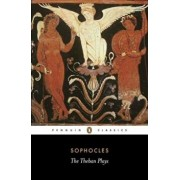 The Theban Plays: King Oedipus; Oedipus at Colonus; Antigone, Paperback/Sophocles
