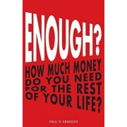 Enough': How Much Money Do You Need for the Rest of Your Life', Paperback/Paul D. Armson