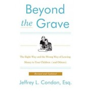 Beyond the Grave, Revised and Updated Edition: The Right Way and the Wrong Way of Leaving Money to Your Children (and Others), Paperback/Jeffery L. Condon