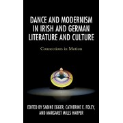 Dance and Modernism in Irish and German Literature and Culture: Connections in Motion, Hardcover/Sabine Egger