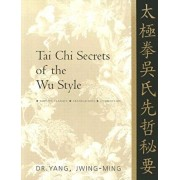 Tai Chi Secrets of the Wu Style: Chinese Classics, Translations, Commentary, Paperback/Jwing-Ming Yang