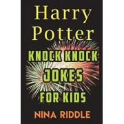 Harry Potter Knock Knock Jokes for Kids: The Unofficial Book of Funny Laugh-Out-Loud Harry Potter Knock Knock Jokes, Paperback/Nina Riddle