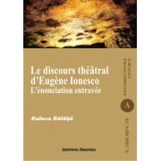 Le discours theatral d'Eugene Ionesco. L'enonciation entravee
