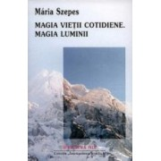 Magia Vietii Cotidiene. Magia Luminii - Maria Szepes