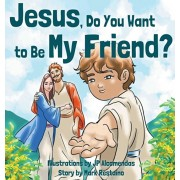 Jesus, Do You Want to Be My Friend?, Hardcover/Mark Restaino