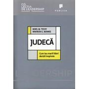 Judeca. Cum iau marii lideri decizii inspirate/Noel Tichy, Warren Bennis