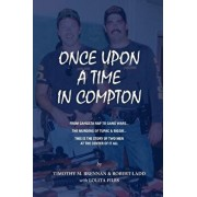 Once Upon a Time in Compton: From Gangsta Rap to Gang Wars... the Murders of Tupac & Biggie... This Is the Story of Two Men at the Center of It All, Paperback/Robert Ladd