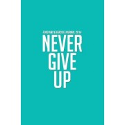 Food and Exercise Journal 2014: Never Give Up (Tiffany Blue My Diet Diary)