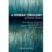 Korean Theology of Human Nature. With Special Attention to the Works of Robert Cummings Neville and Tu Wei-ming, Paperback/Jung Sun Oh