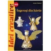 Idei Creative 102- Ingerasi Din Hartie - Ingrid Moras