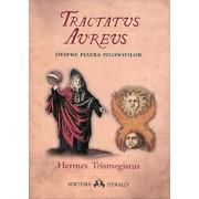 Tractatus Aureus - Tratatul de Aur al lui Hermes despre Piatra Filosofilor/Hermes Trismegistos