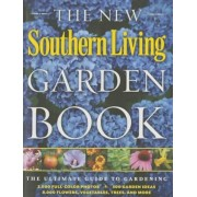 The New Southern Living Garden Book: The Ultimate Guide to Gardening, Paperback