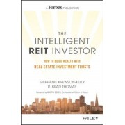 The Intelligent REIT Investor: How to Build Wealth with Real Estate Investment Trusts, Hardcover