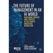 The Future of Management in an AI World: Redefining Purpose and Strategy in the Fourth Industrial Revolution, Hardcover/Jordi Canals