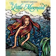 The Little Mermaid: A Pop-Up Adaptation of the Classic Fairy Tale, Hardcover/Robert Sabuda