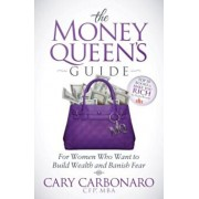The Money Queen's Guide: For Women Who Want to Build Wealth and Banish Fear, Paperback/Cary Carbonaro