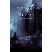 The Weight of Honor (Kings and Sorcerers--Book 3), Paperback/Morgan Rice