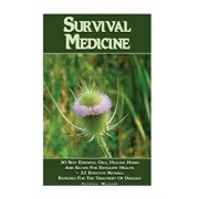 Survival Medicine: 30 Best Essential Oils, Healing Herbs and Salves for Excellent Health + 22 Effective Natural Remedies for the Treatmen, Paperback/Crystal Wilkins