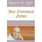 Your Erroneous Zones: Step-By-Step Advice for Escaping the Trap of Negative Thinking and Taking Control of Your Life, Paperback/Wayne W. Dyer