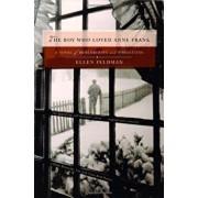 Boy Who Loved Anne Frank, Paperback/Ellen Feldman