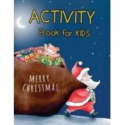 Merry Christmas Activity Book for Kids: A Fun Book with Game Mazes, Coloring, Dot to Dot, Matching, Drawing, Counting, Find the Same Picture, Word Sea, Paperback