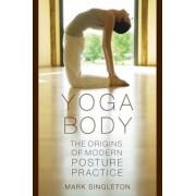 Yoga Body: The Origins of Modern Posture Practice, Paperback