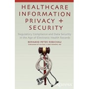 Healthcare Information Privacy and Security: Regulatory Compliance and Data Security in the Age of Electronic Health Records, Paperback/Bernard Peter Robichau
