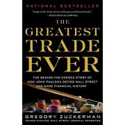 The Greatest Trade Ever: The Behind-The-Scenes Story of How John Paulson Defied Wall Street and Made Financial History, Paperback/Gregory Zuckerman