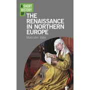 A Short History of the Renaissance in Northern Europe, Hardcover/Malcolm Vale