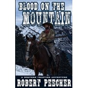 Blood on the Mountain: A Western Frontier Adventure, Paperback/Robert Peecher