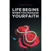 Life Begins When You Manage Your Faith, Paperback/Tonya Perry