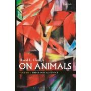 On Animals: Volume II: Theological Ethics
