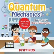 Quantum Mechanics! the How's and Why's of Atoms and Molecules - Chemistry for Kids - Children's Chemistry Books, Paperback/Pfiffikus